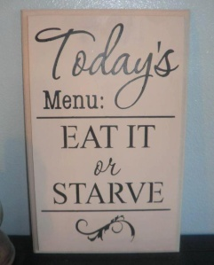 Eat it or starve!