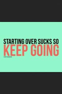 Starting over sucks.